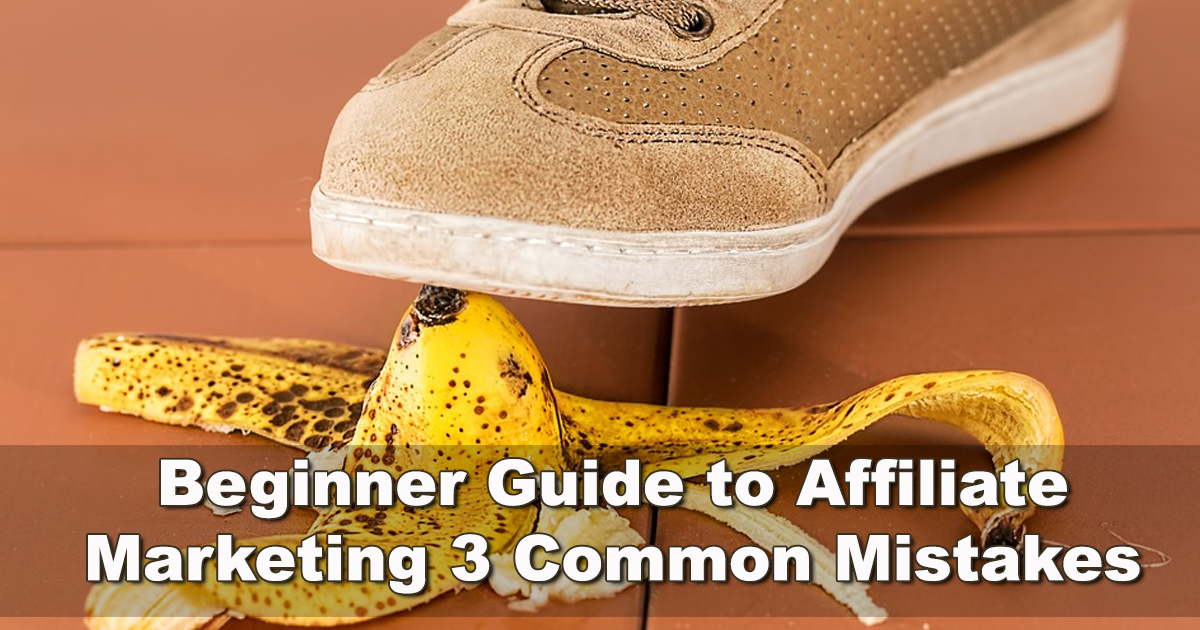Beginner Guide to Affiliate Marketing 3 Common Mistakes