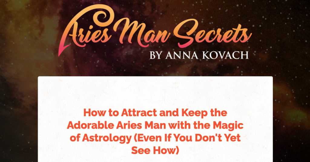 How to Attract and Keep the Adorable Aries Man with the Magic of Astrology (Even If You Don't Yet See How)